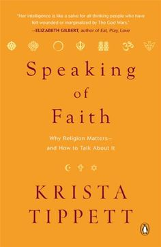 Speaking of Faith: Why Religion Matters--and How to Talk About It: Krista Tippett: 9780143113188: Amazon.com: Books