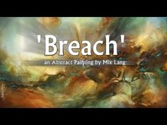 Abstract Painting 'BREACH' Abstract art full demo. with Michael Lang The man is brilliant with shadow and light, contrast and shading!