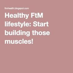 Healthy FtM lifestyle: Start building those muscles!