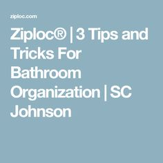 Ziploc® | 3 Tips and Tricks For Bathroom Organization | SC Johnson