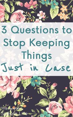 Stop Keeping Things Just in Case   Declutter Your House   Why I Can't Get Rid of Things   What If I Need It Someday? via @mostlysimple1