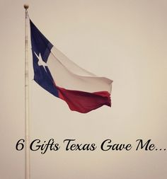 6 Gifts Texas Gave Me