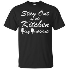 Pickleball Gift Stay Out Of The Kitchen Play Pickleball Shirt