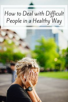 """The reason I added """"in a healthy way"""" to this title is because there is in fact a difference in how to handle difficult people. And we today, are going to [try] to focus on the healthy …"""