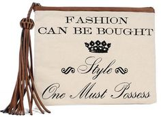Fashion can be bought. Style one must possess.