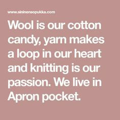 Wool is our cotton candy, yarn makes a loop in our heart and knitting is our passion. We live in Apron pocket. Apron Pockets, Cotton Candy, Passion, Wool, Live, Knitting, Heart, Tricot, Breien