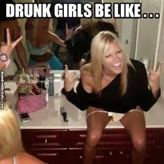 Drunk girls be like...
