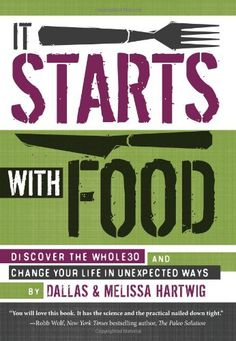 It Starts with Food: Discover the Whole30 and Change Your Life in Unexpected Ways: Melissa Hartwig, Dallas Hartwig: 9781936608898: Amazon.com: Books