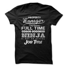 Property manager - Property manager only because... full time multi tasking ninja is not an actual job title. (Office Manager Tshirts)