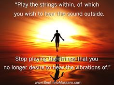 BENTINHO MASSARO - Play the strings within, of which you wish to hear the sound outside. - Inspirational Quotes - NOW FREE https://www.trinfinityacademy.com | https://www.trinfinity.us/
