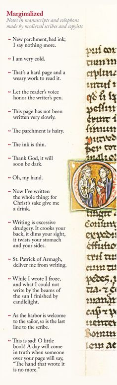 Marginal comments by scribes. I think that these show very well how difficult the work of a scribe could be. Original note: Complaints from medieval monks scribbled in Margins of Illuminated Manuscripts via Canavello Mrasek Popova Medieval Manuscript, Medieval Art, Illuminated Manuscript, Medieval Times, Book Art, Le Book, Little Doodles, Charts And Graphs, Scribe