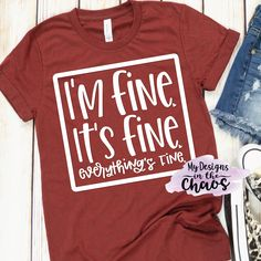 Im Fine Its Fine free SVG - Cricut T Shirts - Ideas of Cricut T Shirts - How are you doing during this craziness? Because Im fine Its fine. were all fine! Cricut Svg Files Free, Free Svg Cut Files, Cricut Vinyl, Cricut Craft, Cricut Ideas, Vinyl Shirts, Quote Shirts, Funny Shirts, Vinyl Designs