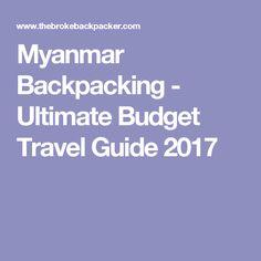 Myanmar Backpacking - Ultimate Budget Travel Guide 2017