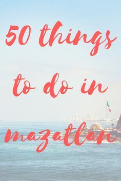 Top 50 things to do in Mazatlan, Mexico.