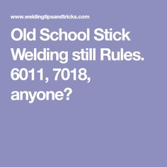 Old School Stick Welding still Rules. 6011, 7018, anyone?