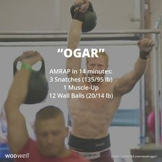"""""""OGAR"""" Tribute WOD: AMRAP in 14 minutes: 3 Snatches (135/95 lb); 1 Muscle-Up; 12 Wall Balls (20/14 lb)"""