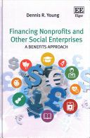 Financing nonprofits and other social enterprises : a benefits approach / Dennis R. Young HG4027.65 .Y68 2017   (2018)