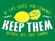 I'll remember that the next time I possess the power of lemons.
