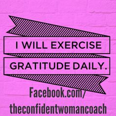 Daily Affirmation: I will exercise gratitude daily. #ConfidentWomenConnect
