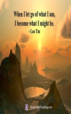When I let go of what I am, I become what I might be #laotzu #quotestoliveby