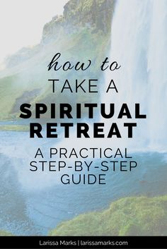 How to take a spiritual retreat: a practical step-by-step guide for having a retreat of solitude and prayer to grow a relationship with God and grow spiritually.