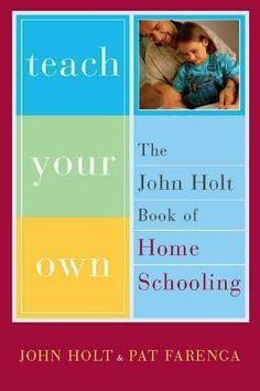 Teach your own. John Holt