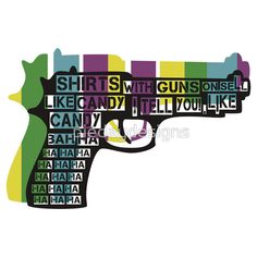 Shirts with Guns on sell like candy!, Like candy I tell you. BAH HA HA HA HA HA  Well I hope they do, I can but try.