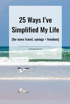 Ready to travel + live more? See 25 ways I've simplified my life for more travel, savings, and freedom. via @letswanderwell