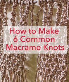 How to Make 6 Common Macrame Knots