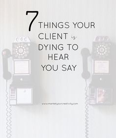 It's time to give your sales funnel LIFE and learn 7 things your client is dying to hear you say.