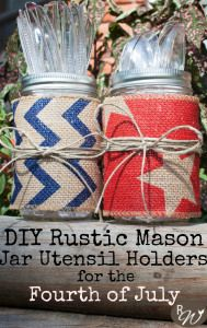 Rustic Mason Jar Utensil Holders for the Fourth of July - The Rustic Willow