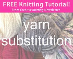 Free Knitting Tutorial from Creative Knitting newsletter: Yarn Substitution by Tabetha Hedrick. Click on the photo to access the tutorial. Sign up for this free newsletter here: www.AnniesNewsletters.com.