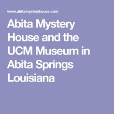 Abita Mystery House and the UCM Museum in Abita Springs Louisiana