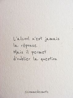 L'alcool n'est jamais la réponse Alcohol is never the answer. Sad Quotes, Love Quotes, Inspirational Quotes, French Quotes, Co Working, My Mood, Some Words, Positive Attitude, Decir No