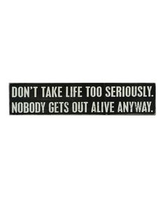 Another great find on #zulily! 'Don't Take Life' Wall Sign by Primitives by Kathy #zulilyfinds