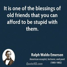 More Ralph Waldo Emerson Quotes on www.quotehd.com - #quotes #afford #blessings #friends #old #stupid #them