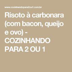 Risoto à carbonara (com bacon, queijo e ovo) - COZINHANDO PARA 2 OU 1