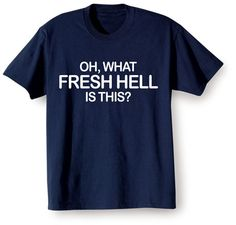 Oh, What Fresh Hell Is This? T-Shirt at What on Earth | CL6381T
