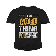 Funny ABEL TShirt For Men/Women. Birthday Gifts #gift #ideas #Popular #Everything #Videos #Shop #Animals #pets #Architecture #Art #Cars #motorcycles #Celebrities #DIY #crafts #Design #Education #Entertainment #Food #drink #Gardening #Geek #Hair #beauty #Health #fitness #History #Holidays #events #Home decor #Humor #Illustrations #posters #Kids #parenting #Men #Outdoors #Photography #Products #Quotes #Science #nature #Sports #Tattoos #Technology #Travel #Weddings #Women