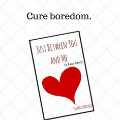 Cure boredom. Just Between You and Me is great for rainy days, sitting in the doctor's waiting room, or waiting for the kid's activities to be done. Now available at Barnes and Noble and iTunes.