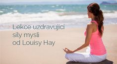 Lekce uzdravující síly mysli od Louisy Hay | ProKondici.cz Louise Hay, Natural Medicine, Reiki, How To Lose Weight Fast, Karma, Pregnancy, Nature, Fitness, Mantra