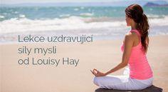 Lekce uzdravující síly mysli od Louisy Hay | ProKondici.cz