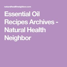 Essential Oil Recipes Archives - Natural Health Neighbor