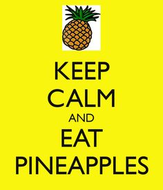 KEEP CALM AND EAT PINEAPPLES