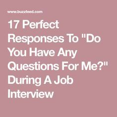 """17 Perfect Responses To """"Do You Have Any Questions For Me?"""" During A Job Interview"""