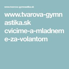 www.tvarova-gymnastika.sk cvicime-a-mladneme-za-volantom