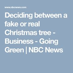 Deciding between a fake or real Christmas tree - Business - Going Green | NBC News