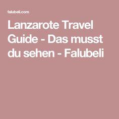 Lanzarote Travel Guide - Das musst du sehen - Falubeli