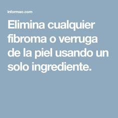 Elimina cualquier fibroma o verruga de la piel usando un solo ingrediente.