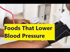 Foods That Lower Blood Pressure - Foods To Eat to Reduce Blood Pressure